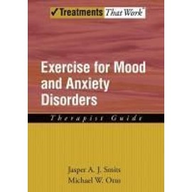 Exercise for Mood and Anxiety Disorders: Therapists Guide - Jasper A. J. Smits