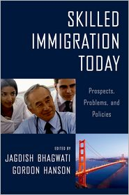 Skilled Immigration Today: Prospects, Problems, and Policies - Jagdish Bhagwati, Jagdish N. Bhagwati (Editor), Gordon H. Hanson (Editor)