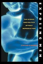 Exposing Men: The Science and Politics of Male Reproduction - Daniels, Cynthia