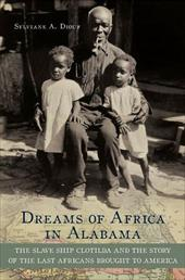 Dreams of Africa in Alabama: The Slave Ship Clotilda and the Story of the Last Africans Brought to America - Diouf, Sylviane A.