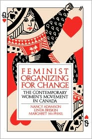 Feminist Organizing For Change: The Contemporary Women's Movement in Canada - Nancy Adamson, Linda Briskin, Margaret McPhail