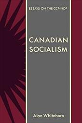 Canadian Socialism: Essays on the Ccf-Ndp - Whitehorn, Alan