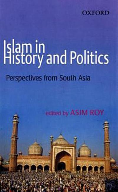 Islam in History and Politics - Asim Roy