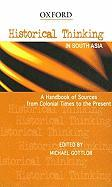 Historical Thinking in South Asia: A Handbook of Sources from Colonial Times to the Present