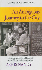 An Amiguous Journey to the City: The Village and Other Odd Ruins of the Self in the Indian Imagination - Ashis Nandy