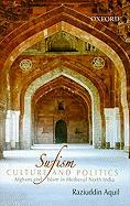 Sufism, Culture, and Politics: Afghans and Islam in Medieval North India