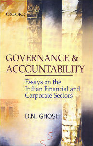 Governance and Accountability: Essays on the Indian Financial and Corporate Sectors - D.N. Ghosh