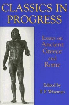 Classics in Progress: Essays on Ancient Greece and Rome - Wiseman, T. P. (ed.)