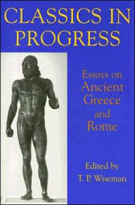 Classics in Progress: Essays on Ancient Greece and Rome - T. P. Wiseman