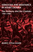 Genocide and Resistance in Hitler's Bosnia: The Partisans and the Chetniks, 1941-1943
