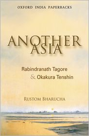 Another Asia: Rabindranath Tagore and Okakura Tenshin