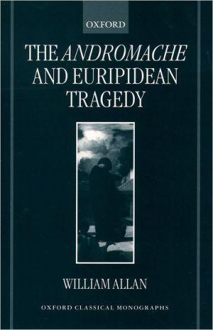 The Andromache and Euripidean Tragedy - William Allan