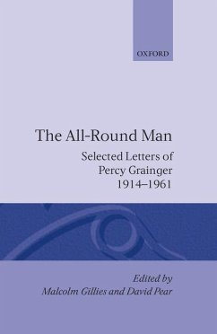 The All-Round Man: Selected Letters of Percy Grainger, 1914-1961 - Grainger, Percy