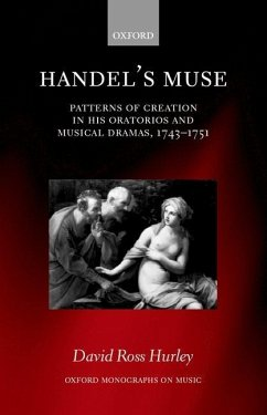 Handel's Muse: Patterns of Creation in His Oratorios and Musical Dramas, 1743-1751 - Hurley, David Ross