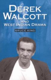"""Derek Walcott & West Indian Drama: """"Not Only a Playwright But a Company"""" the Trinidad Theatre Workshop 1959-1993 - King, Bruce"""