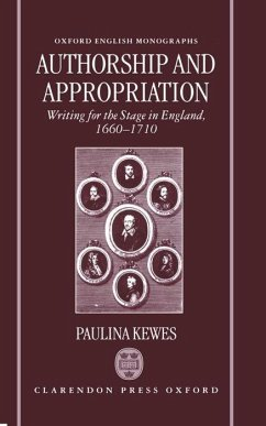 Authorship and Appropriation: Writing for the Stage in England, 1660-1710 - Kewes, Paulina