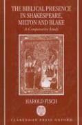 The Biblical Presence in Shakespeare, Milton, and Blake: A Comparative Study
