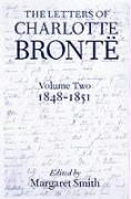 The Letters of Charlotte Bronte: With a Selection of Letters by Family and Friends: Volume Two, 1848-1851