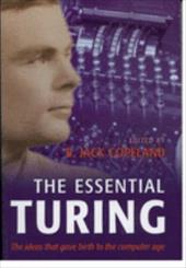 The Essential Turing: Seminal Writings in Computing, Logic, Philosophy, Artificial Intelligence, and Artificial Life Plus the Secr - Turing, Alan Mathison / Copeland, B. J. / Copeland, B. Jack
