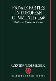 Private Parties in European Community Law: Challenging Community Measures - Albertina Albors-Llorens