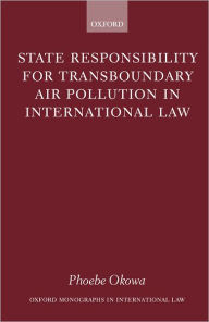 State Responsibility for Transboundary Air Pollution in International Law - Phoebe N. Okowa