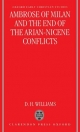 Ambrose of Milan and the End of the Arian-Nicene Conflicts - Daniel H. Williams