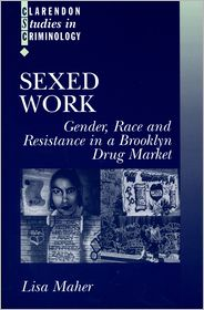 Sexed Work: Gender, Race and Resistance in a Brooklyn Drug Market - Lisa Maher