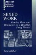 Sexed Work: Gender, Race, and Resistance in a Brooklyn Drug Market