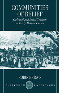 Communities of Belief: Cultural and Social Tension in Early Modern France - Robin Briggs