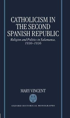 Catholicism in the Second Spanish Republic: Religion and Politics in Salamanca, 1930-1936 - Vincent, Mary Mary, Vincent