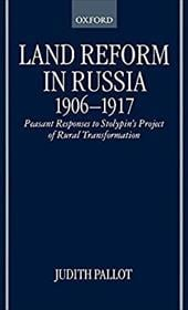 Land Reform in Russia, 1906-1917: Peasant Responses to Stolypin's Project of Rural Transformation - Pallot, Judith