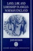 Land, Law, and Lordship in Anglo-Norman England (Oxford Historical Monographs)