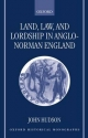 Land, Law and Lordship in Anglo-Norman England - John Hudson