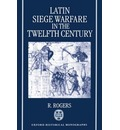 Latin Siege Warfare in the Twelfth Century - Professor of History R Rogers