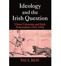 Ideology and the Irish Question - Paul Bew