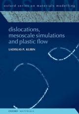 Dislocations, Mesoscale Simulations and Plastic Flow - Ladislas Kubin