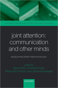 Joint Attention: Communication and Other Minds: Issues in Philosophy and Psychology - Naomi Eilan
