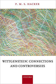 Wittgenstein: Connections and Controversies - P. M. S. Hacker