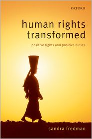 Human Rights Transformed: Positive Rights and Positive Duties - Sandra Fredman FBA