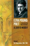 Ezra Pound: Poet, a Portrait of the Man and His Work: Volume 1: The Young Genius, 1885-1920