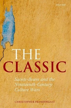 The Classic: Sainte-Beuve and the Nineteenth-Century Culture Wars - Prendergast, Christopher