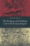The Religion of the Mithras Cult in the Roman Empire: Mysteries of the Unconquered Sun