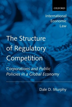 The Structure of Regulatory Competition: Corporations and Public Policies in a Global Economy - Murphy, Dale D.