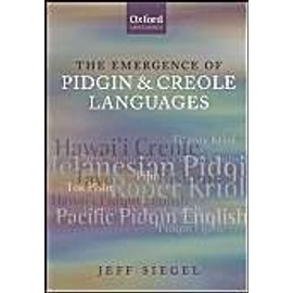 The Emergence of Pidgin and Creole Languages - Jeff Siegel