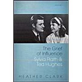 The Grief of Influence: Sylvia Plath and Ted Hughes - Clark, Etc Heather