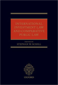 International Investment Law and Comparative Public Law - Stephan W. Schill