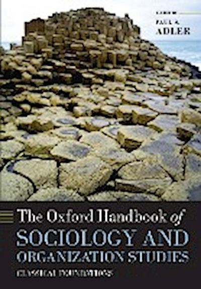 The Oxford Handbook of Sociology and Organization Studies Classical Foundations - Paul S. Adler