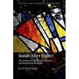 Isaiah After Exile: The Author of Third Isaiah as Reader and Redactor of the Book - Jacob Stromberg