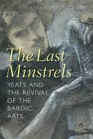 The Last Minstrels: Yeats and the Revival of the Bardic Arts