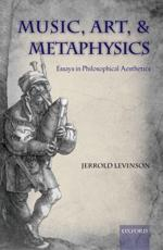 Music, Art, and Metaphysics - Jerrold Levinson